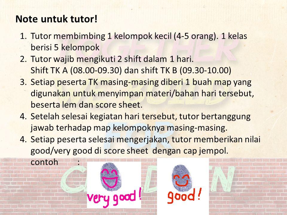 Note untuk tutor! 1.Tutor membimbing 1 kelompok kecil (4-5 orang). 1 kelas berisi 5 kelompok 2.Tutor wajib mengikuti 2 shift dalam 1 hari. Shift TK A