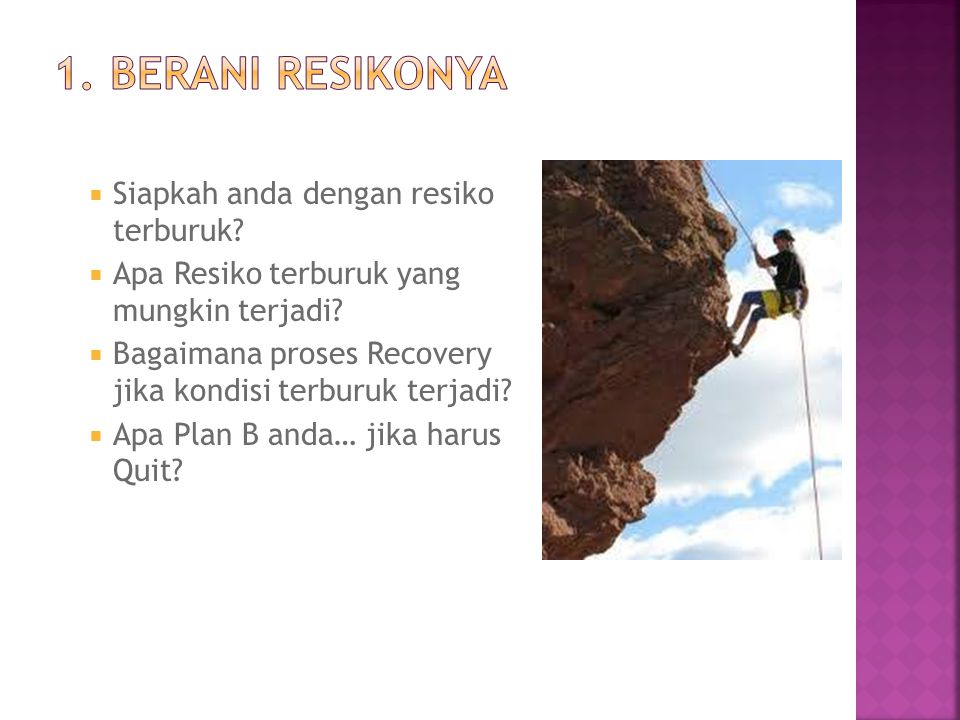  Berani Resikonya  Berani Berpikir  Berani Bertanya  Berani Action!!!  Berani Sukses