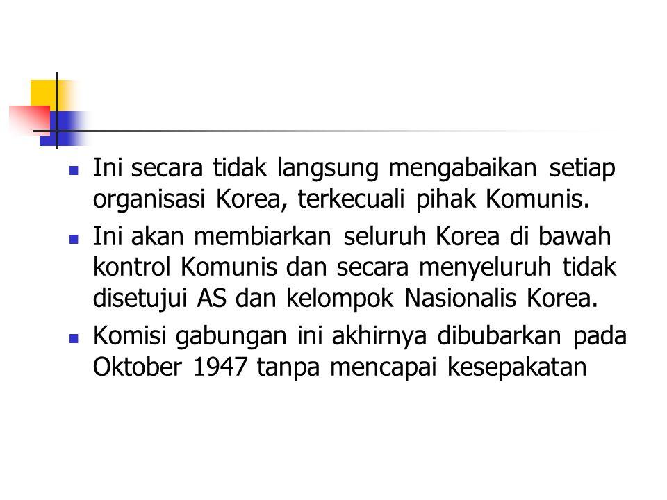 Ini secara tidak langsung mengabaikan setiap organisasi Korea, terkecuali pihak Komunis.