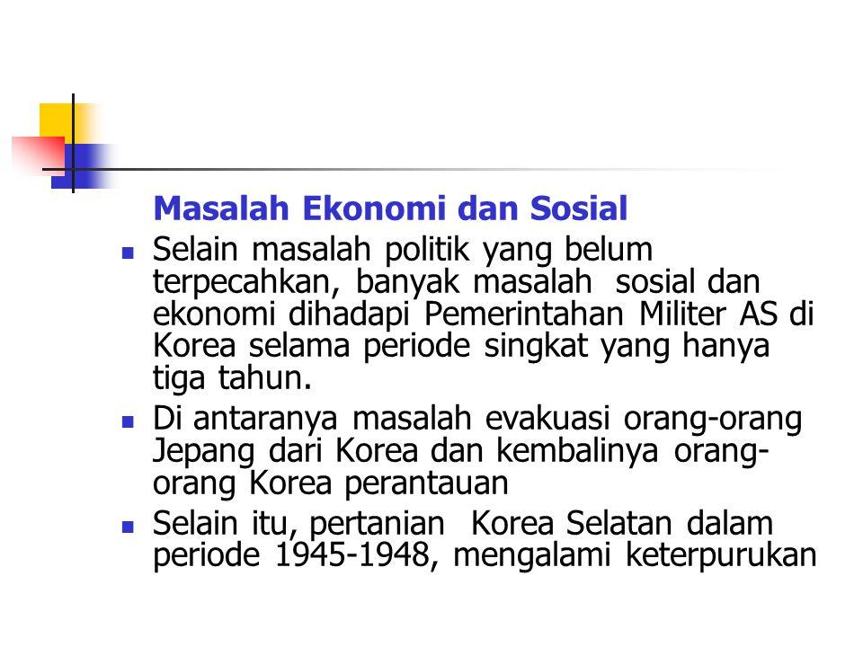 Masalah Ekonomi dan Sosial Selain masalah politik yang belum terpecahkan, banyak masalah sosial dan ekonomi dihadapi Pemerintahan Militer AS di Korea selama periode singkat yang hanya tiga tahun.