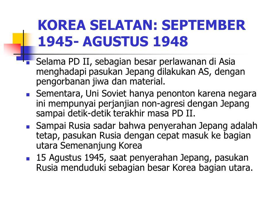 KOREA SELATAN: SEPTEMBER 1945- AGUSTUS 1948 Selama PD II, sebagian besar perlawanan di Asia menghadapi pasukan Jepang dilakukan AS, dengan pengorbanan jiwa dan material.