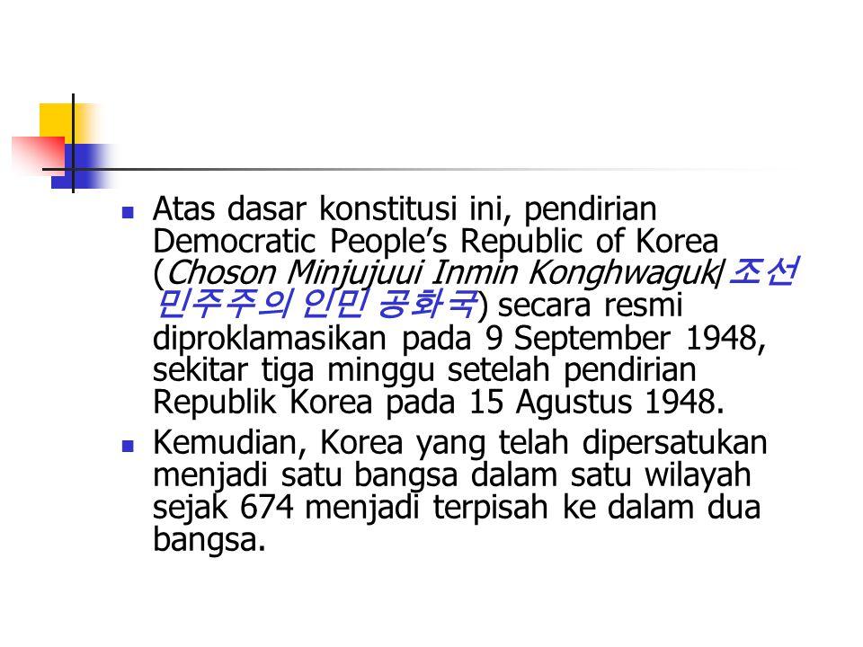 Atas dasar konstitusi ini, pendirian Democratic People's Republic of Korea (Choson Minjujuui Inmin Konghwaguk/ 조선 민주주의 인민 공화국 ) secara resmi diproklamasikan pada 9 September 1948, sekitar tiga minggu setelah pendirian Republik Korea pada 15 Agustus 1948.