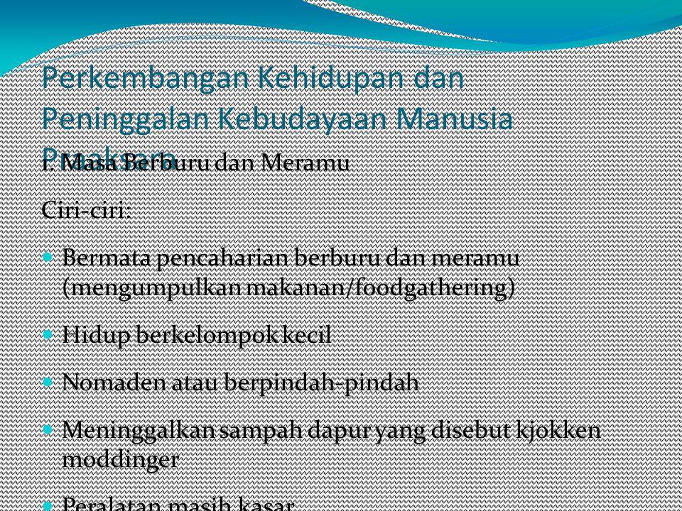 Perkembangan Kehidupan dan Peninggalan Kebudayaan Manusia Praaksara 1.
