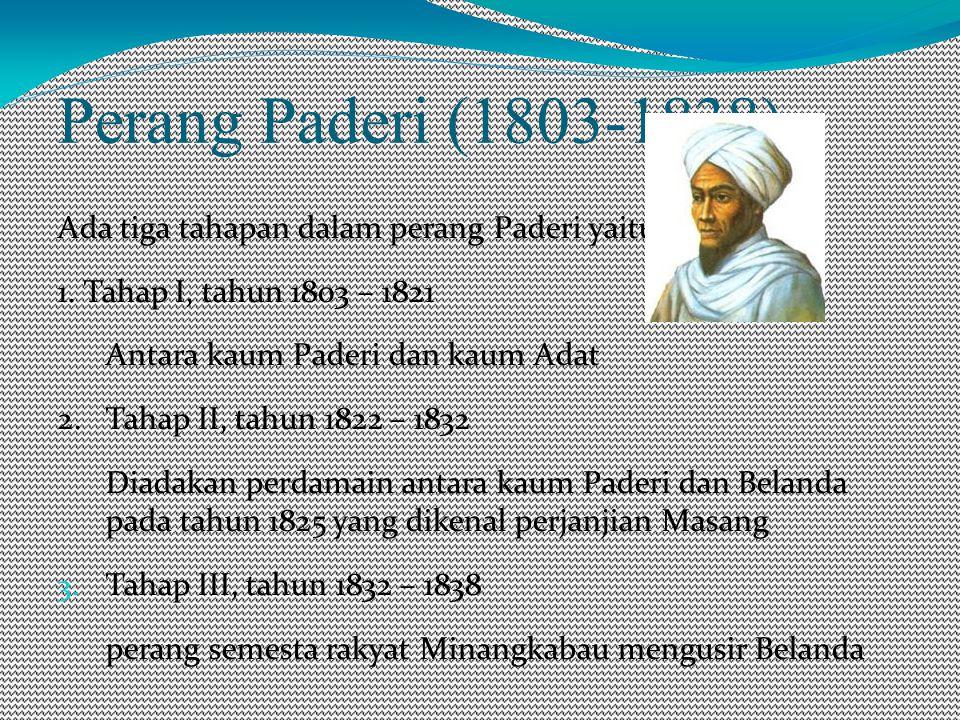 Perang Paderi (1803-1838) Ada tiga tahapan dalam perang Paderi yaitu: 1.