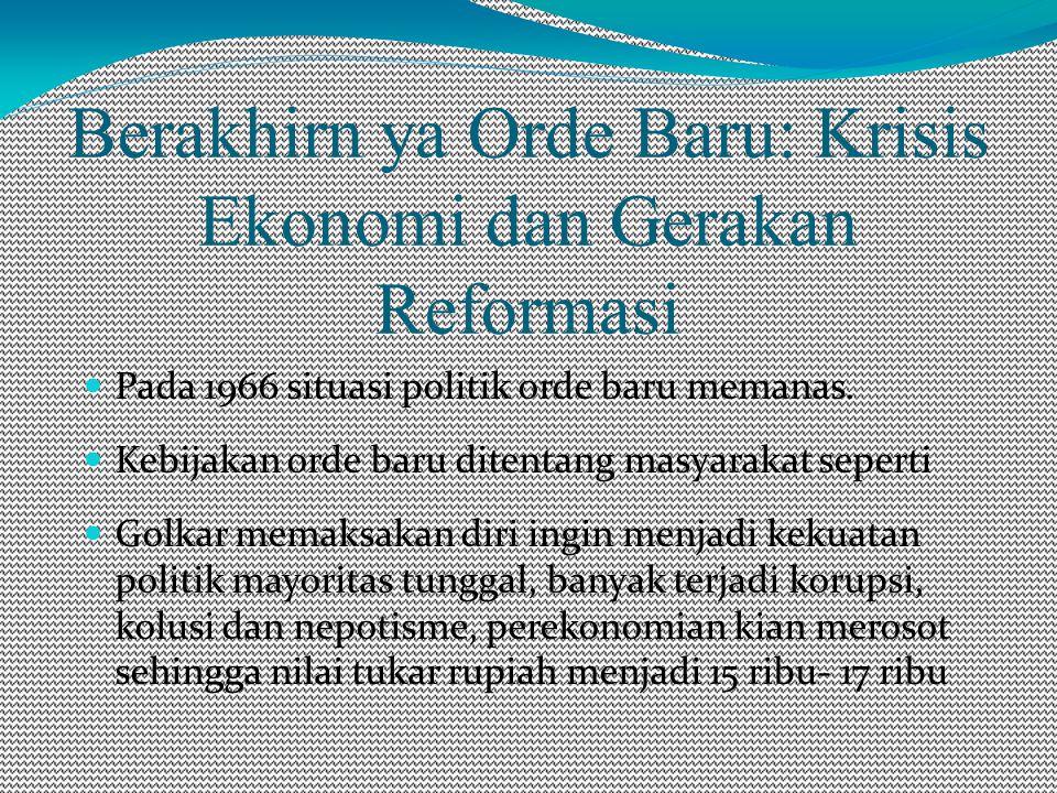 Berakhirn ya Orde Baru: Krisis Ekonomi dan Gerakan Reformasi Pada 1966 situasi politik orde baru memanas.