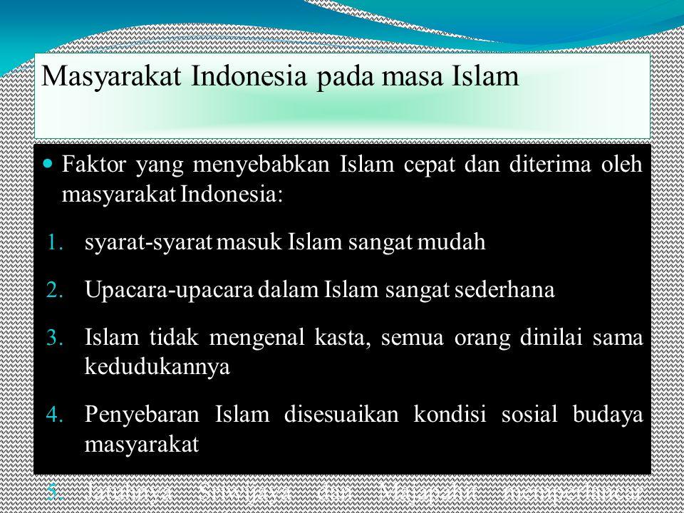 Masyarakat Indonesia pada masa Islam Faktor yang menyebabkan Islam cepat dan diterima oleh masyarakat Indonesia: 1.