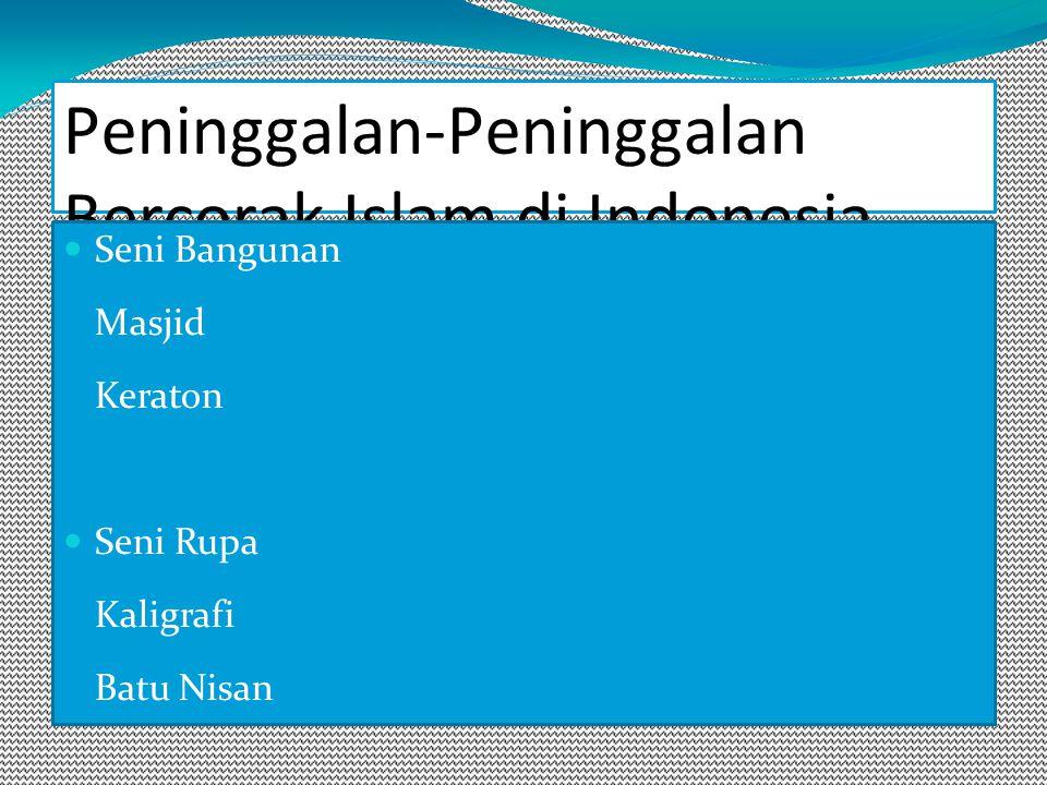 Peninggalan-Peninggalan Bercorak Islam di Indonesia Seni Bangunan Masjid Keraton Seni Rupa Kaligrafi Batu Nisan Seni satra Suluk Syair Hikayat Babad Seni Petunjukan Seni gamelan Seni tari