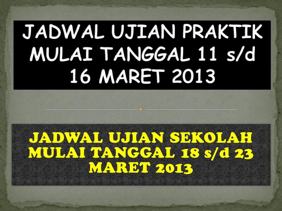 JADWAL UJIAN SEKOLAH MULAI TANGGAL 18 s/d 23 MARET 2013