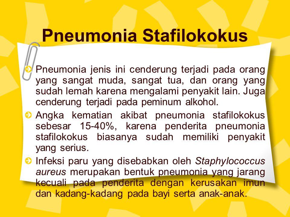 Pneumonia Stafilokokus Pneumonia jenis ini cenderung terjadi pada orang yang sangat muda, sangat tua, dan orang yang sudah lemah karena mengalami peny