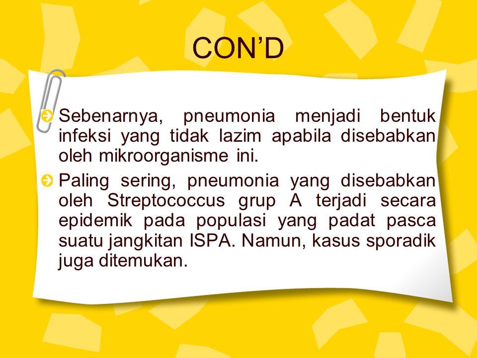 CON'D Sebenarnya, pneumonia menjadi bentuk infeksi yang tidak lazim apabila disebabkan oleh mikroorganisme ini. Paling sering, pneumonia yang disebabk