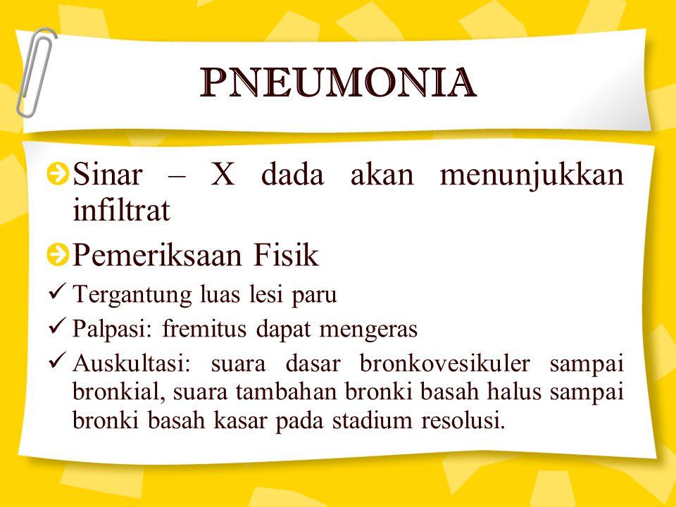 PNEUMONIA Sinar – X dada akan menunjukkan infiltrat Pemeriksaan Fisik Tergantung luas lesi paru Palpasi: fremitus dapat mengeras Auskultasi: suara das