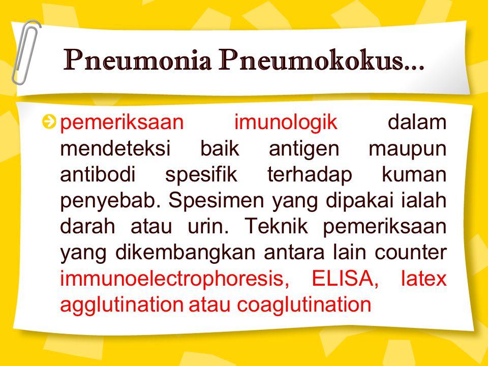 pemeriksaan imunologik dalam mendeteksi baik antigen maupun antibodi spesifik terhadap kuman penyebab. Spesimen yang dipakai ialah darah atau urin. Te