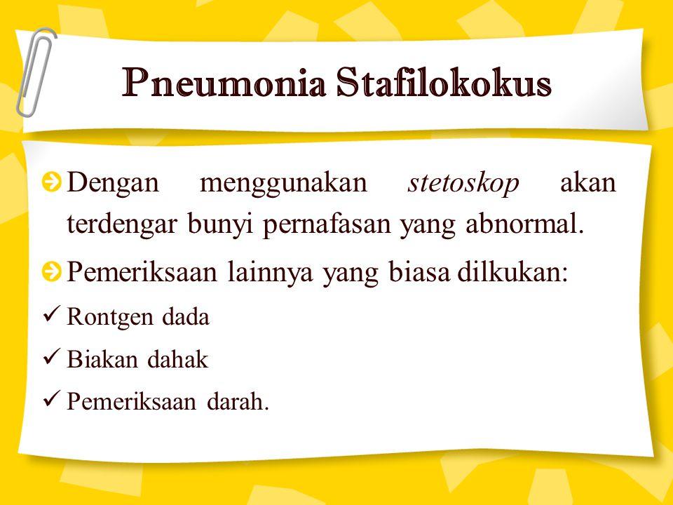 Pneumonia Stafilokokus Dengan menggunakan stetoskop akan terdengar bunyi pernafasan yang abnormal. Pemeriksaan lainnya yang biasa dilkukan: Rontgen da