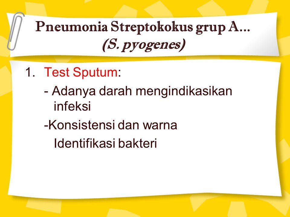 1.Test Sputum: - Adanya darah mengindikasikan infeksi -Konsistensi dan warna Identifikasi bakteri Pneumonia Streptokokus grup A... (S. pyogenes)