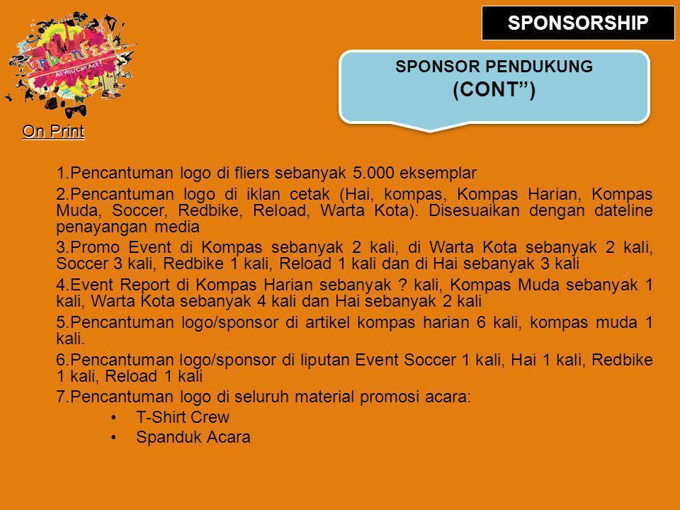 On Print 1.Pencantuman logo di fliers sebanyak 5.000 eksemplar 2.Pencantuman logo di iklan cetak (Hai, kompas, Kompas Harian, Kompas Muda, Soccer, Redbike, Reload, Warta Kota).