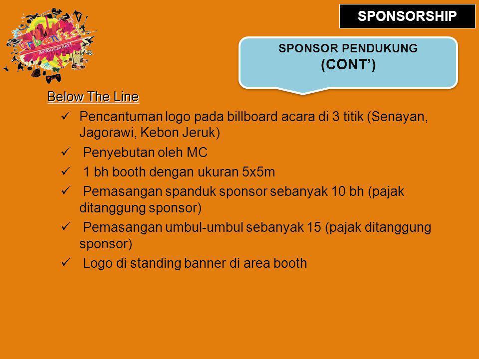 Below The Line Pencantuman logo pada billboard acara di 3 titik (Senayan, Jagorawi, Kebon Jeruk) Penyebutan oleh MC 1 bh booth dengan ukuran 5x5m Pema