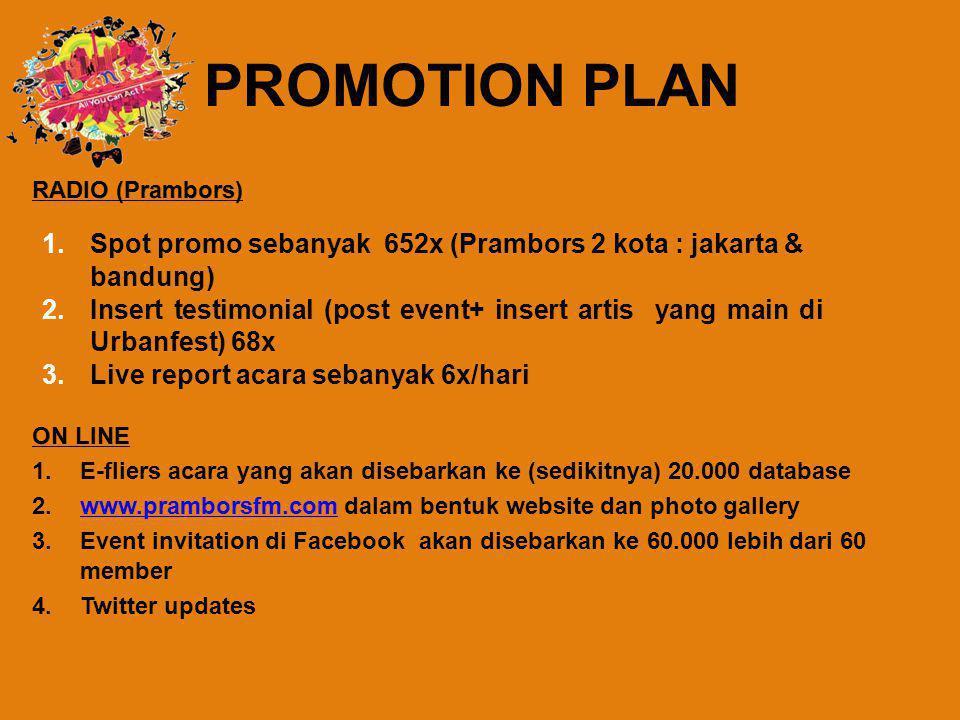 PROMOTION PLAN 1.Spot promo sebanyak 652x (Prambors 2 kota : jakarta & bandung) 2.Insert testimonial (post event+ insert artis yang main di Urbanfest)
