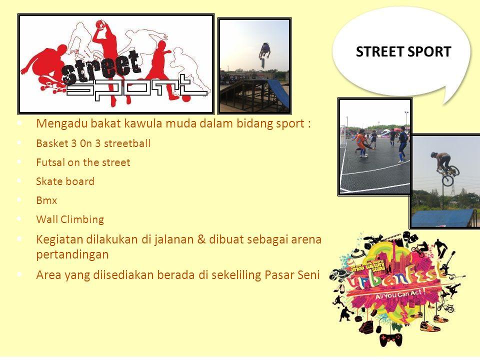 STREET SPORT Mengadu bakat kawula muda dalam bidang sport : Basket 3 0n 3 streetball Futsal on the street Skate board Bmx Wall Climbing Kegiatan dilak