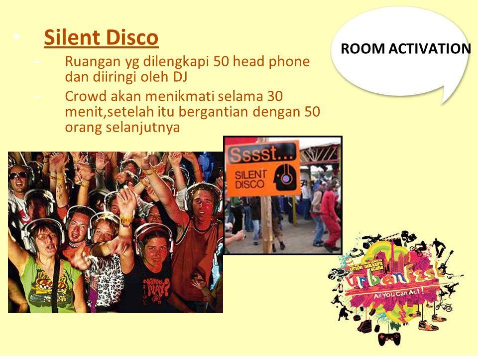 ROOM ACTIVATION Silent Disco – Ruangan yg dilengkapi 50 head phone dan diiringi oleh DJ – Crowd akan menikmati selama 30 menit,setelah itu bergantian