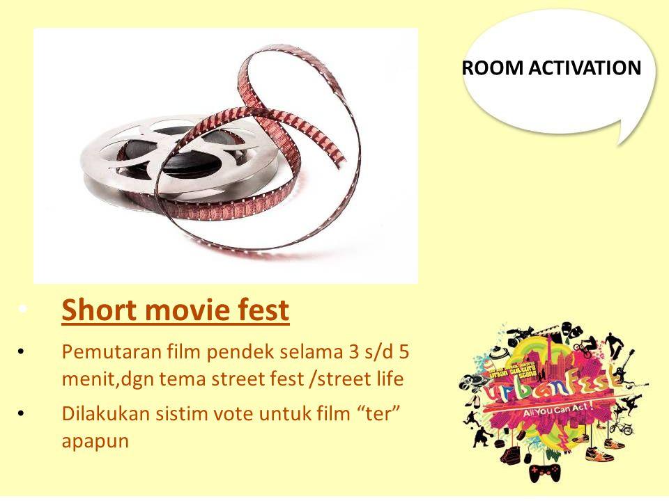 """Short movie fest Pemutaran film pendek selama 3 s/d 5 menit,dgn tema street fest /street life Dilakukan sistim vote untuk film """"ter"""" apapun ROOM ACTIV"""
