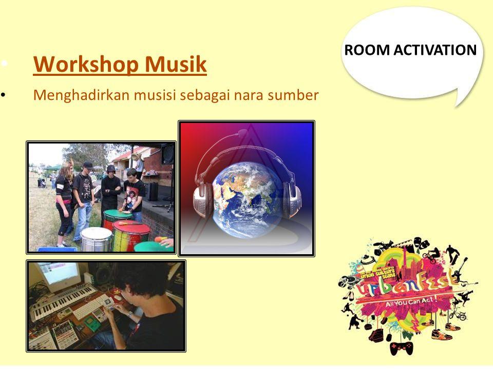 Workshop Musik Menghadirkan musisi sebagai nara sumber ROOM ACTIVATION