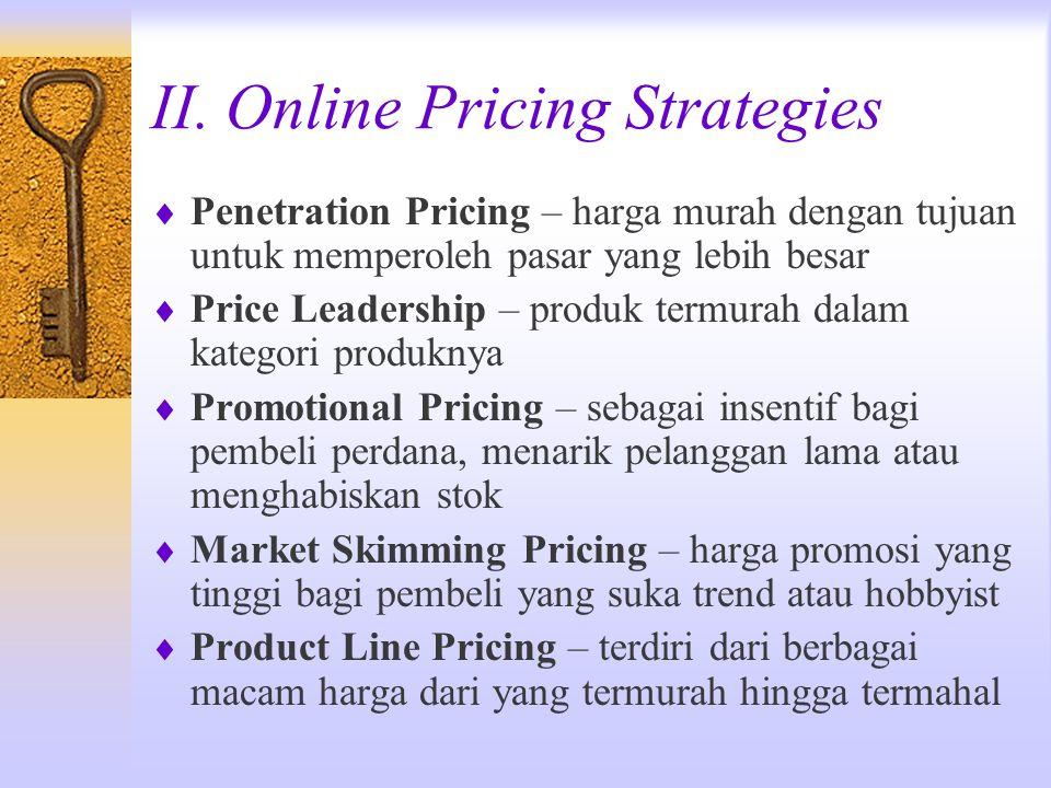 II. Online Pricing Strategies  Penetration Pricing – harga murah dengan tujuan untuk memperoleh pasar yang lebih besar  Price Leadership – produk te