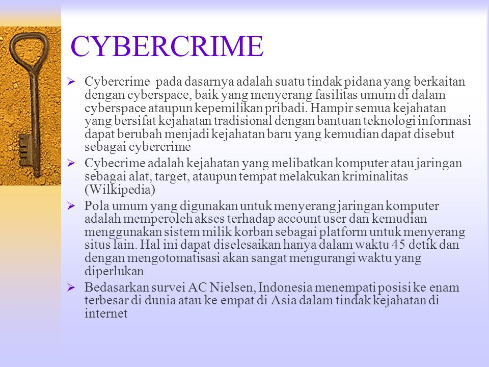 CYBERCRIME  Cybercrime pada dasarnya adalah suatu tindak pidana yang berkaitan dengan cyberspace, baik yang menyerang fasilitas umum di dalam cybersp