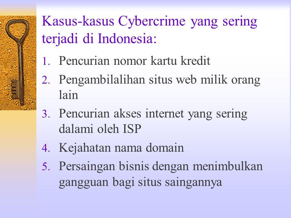 Kasus-kasus Cybercrime yang sering terjadi di Indonesia: 1. Pencurian nomor kartu kredit 2. Pengambilalihan situs web milik orang lain 3. Pencurian ak