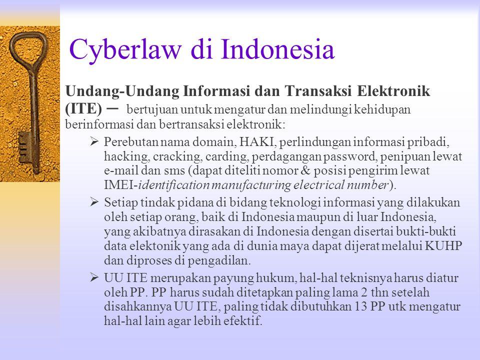 Cyberlaw di Indonesia Undang-Undang Informasi dan Transaksi Elektronik (ITE) ─ bertujuan untuk mengatur dan melindungi kehidupan berinformasi dan bert