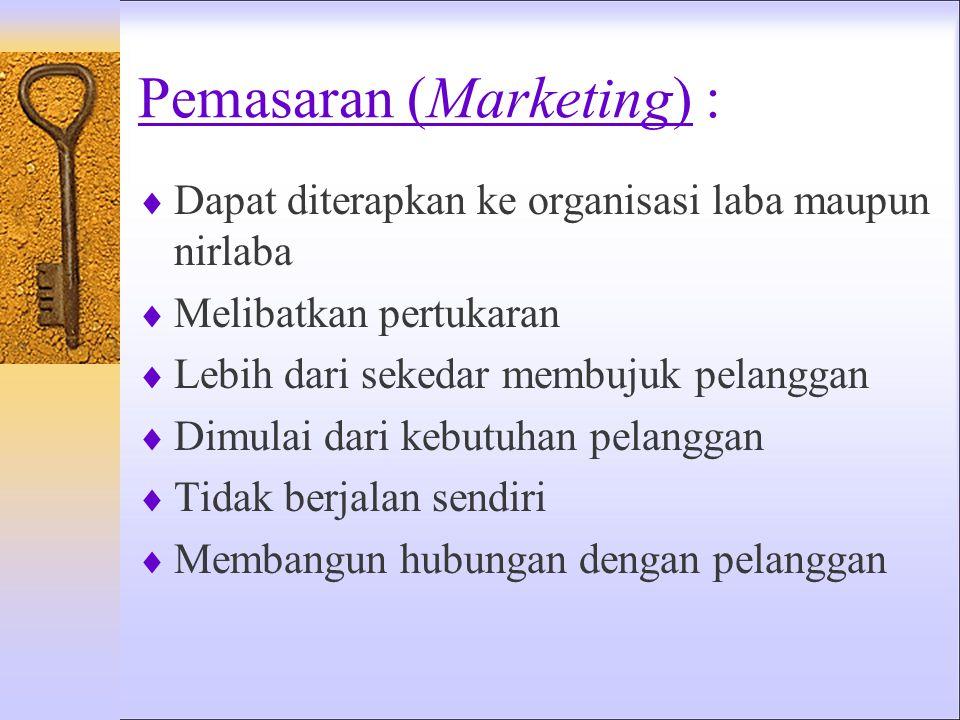 Pemasaran (Marketing): Kinerja aktivitas yang mencari cara mencapai tujuan dari organisasi dengan mengantisipasi pelanggan atau kebutuhan klien serta