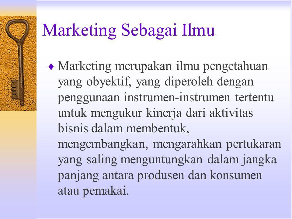Pemasaran (Marketing) :  Dapat diterapkan ke organisasi laba maupun nirlaba  Melibatkan pertukaran  Lebih dari sekedar membujuk pelanggan  Dimulai