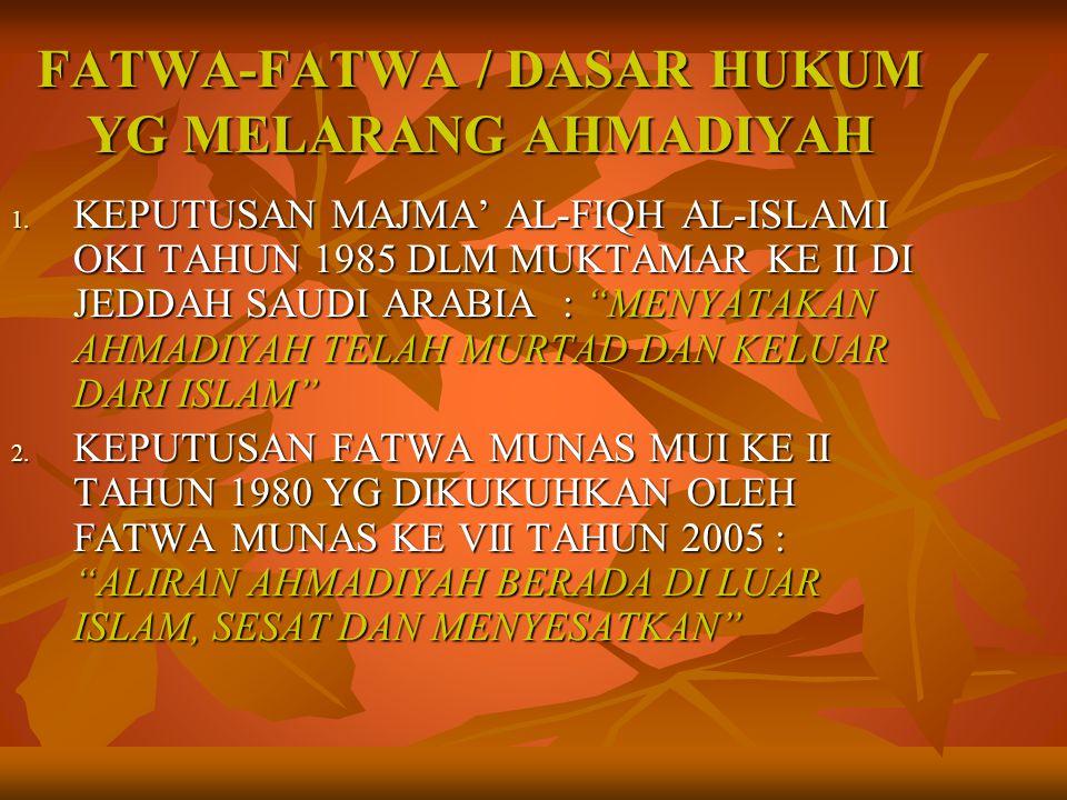 """FATWA-FATWA / DASAR HUKUM YG MELARANG AHMADIYAH 1. KEPUTUSAN MAJMA' AL-FIQH AL-ISLAMI OKI TAHUN 1985 DLM MUKTAMAR KE II DI JEDDAH SAUDI ARABIA : """"MENY"""