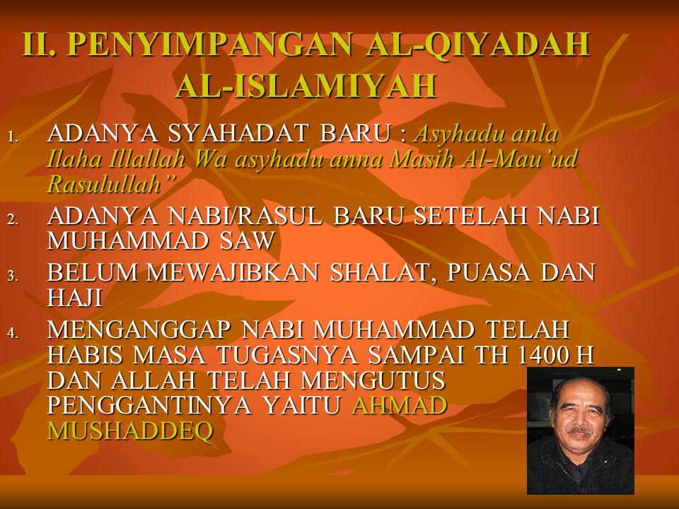 """II. PENYIMPANGAN AL-QIYADAH AL-ISLAMIYAH 1. ADANYA SYAHADAT BARU : Asyhadu anla Ilaha Illallah Wa asyhadu anna Masih Al-Mau'ud Rasulullah"""" 2. ADANYA N"""