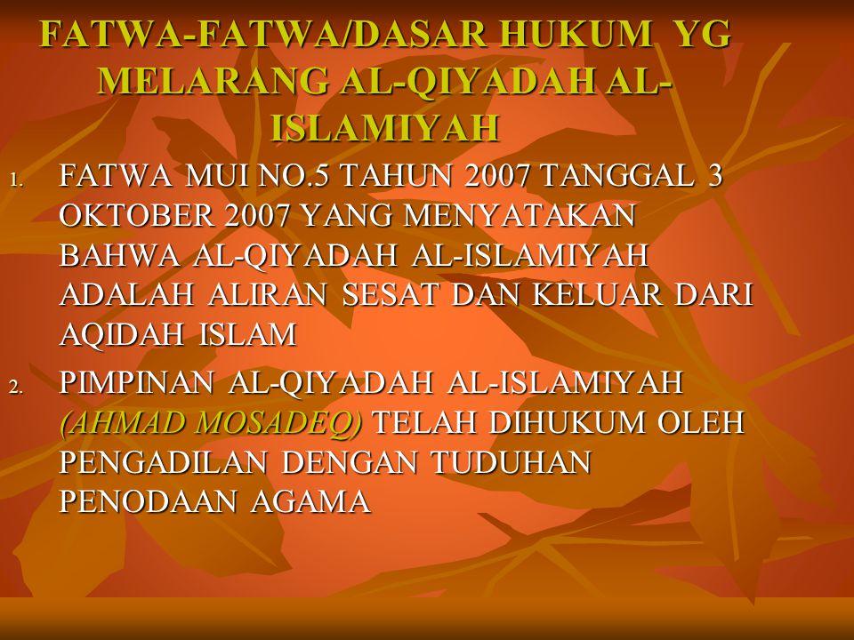 FATWA-FATWA/DASAR HUKUM YG MELARANG AL-QIYADAH AL- ISLAMIYAH 1. FATWA MUI NO.5 TAHUN 2007 TANGGAL 3 OKTOBER 2007 YANG MENYATAKAN BAHWA AL-QIYADAH AL-I