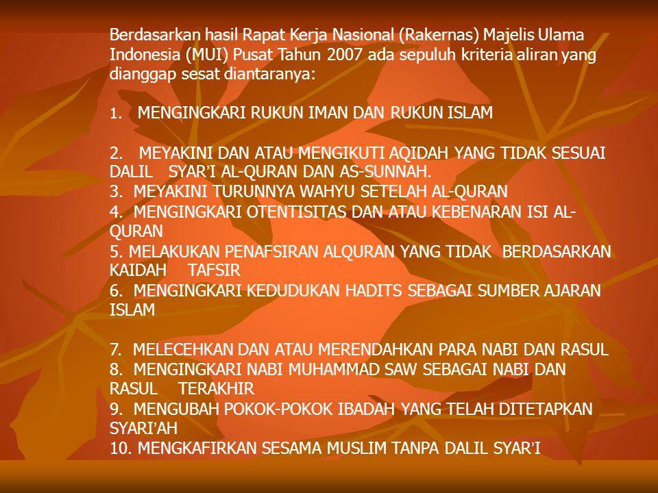 Berdasarkan hasil Rapat Kerja Nasional (Rakernas) Majelis Ulama Indonesia (MUI) Pusat Tahun 2007 ada sepuluh kriteria aliran yang dianggap sesat diant