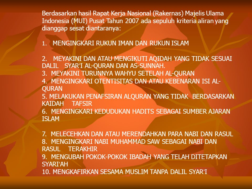 Berdasarkan hasil Rapat Kerja Nasional (Rakernas) Majelis Ulama Indonesia (MUI) Pusat Tahun 2007 ada sepuluh kriteria aliran yang dianggap sesat diantaranya: 1.