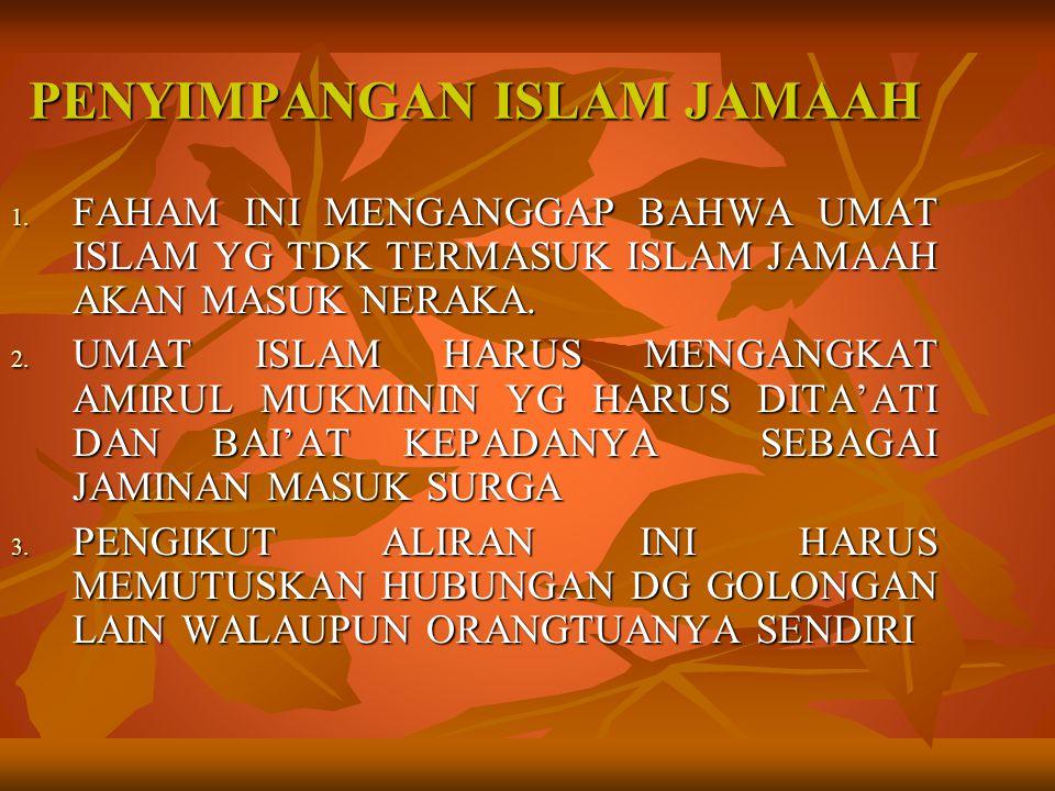 PENYIMPANGAN ISLAM JAMAAH 1. FAHAM INI MENGANGGAP BAHWA UMAT ISLAM YG TDK TERMASUK ISLAM JAMAAH AKAN MASUK NERAKA. 2. UMAT ISLAM HARUS MENGANGKAT AMIR