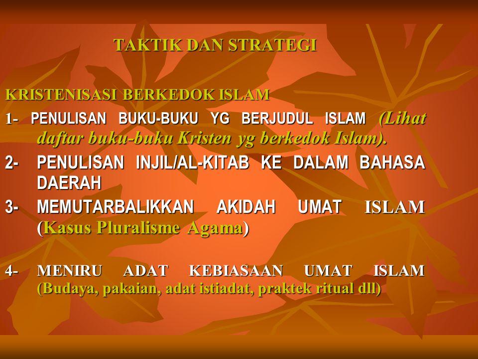 TAKTIK DAN STRATEGI KRISTENISASI BERKEDOK ISLAM 1- PENULISAN BUKU-BUKU YG BERJUDUL ISLAM (Lihat daftar buku-buku Kristen yg berkedok Islam). 2-PENULIS
