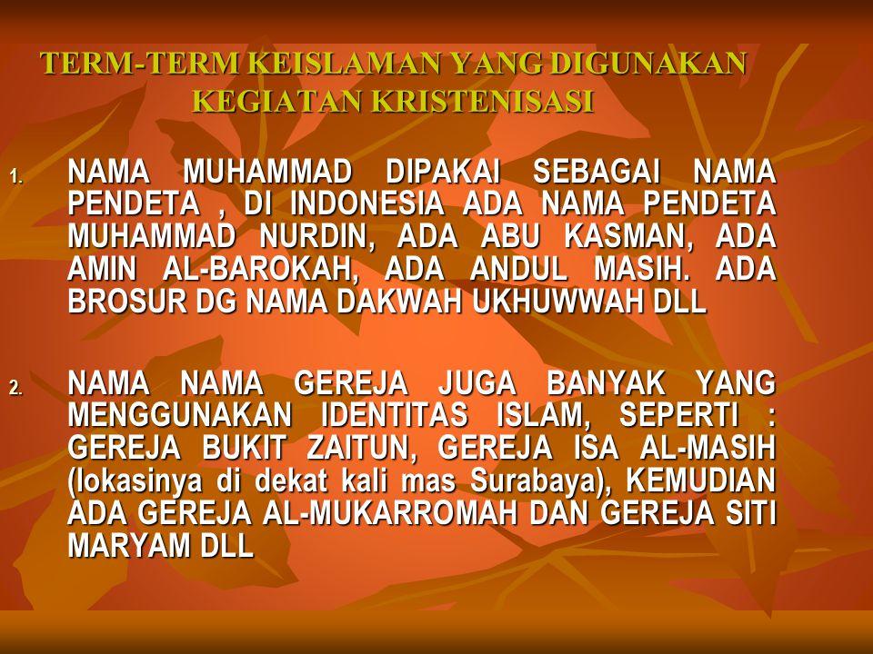 TERM-TERM KEISLAMAN YANG DIGUNAKAN KEGIATAN KRISTENISASI 1. NAMA MUHAMMAD DIPAKAI SEBAGAI NAMA PENDETA, DI INDONESIA ADA NAMA PENDETA MUHAMMAD NURDIN,