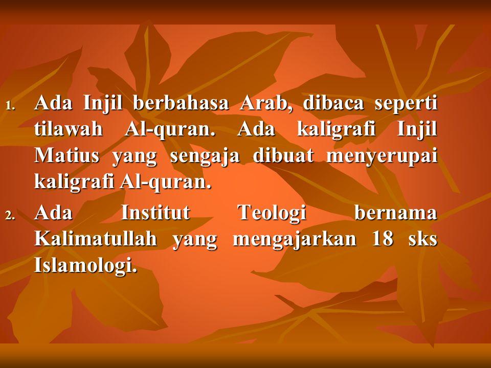 1. Ada Injil berbahasa Arab, dibaca seperti tilawah Al-quran. Ada kaligrafi Injil Matius yang sengaja dibuat menyerupai kaligrafi Al-quran. 2. Ada Ins