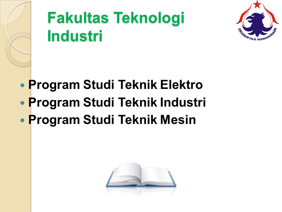 Fakultas Teknologi Industri Program Studi Teknik Elektro Program Studi Teknik Industri Program Studi Teknik Mesin