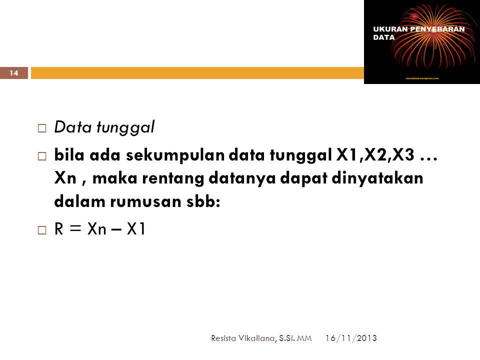RANGE/JANGKAUAN 16/11/2013 Resista Vikaliana, S.Si. MM 13  Rentang (Range, R)  Selisih dari nilai terbesar dengan nilai terkecil data  Cara mencari