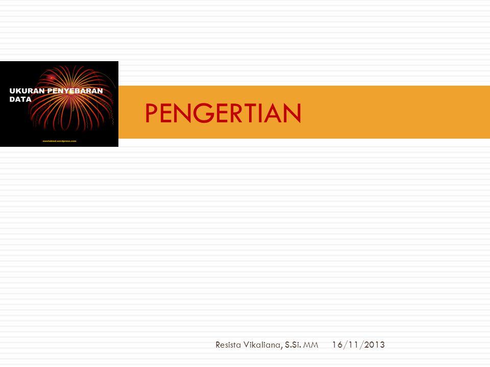 16/11/2013 Resista Vikaliana, S.Si. MM 2 UKURAN PENYEBARAN DATA ATAU UKURAN DISPERSI ATAU UKURAN PENYIMPANGAN  PENGERTIAN  JENIS-JENIS UKURAN PENYEB