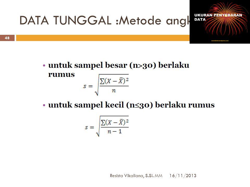 SIMPANGAN BAKU: Data Tunggal 16/11/2013 Resista Vikaliana, S.Si. MM 47  Untuk seperangkat data X1, X2, X3, … Xn (data tunggal) simpangan bakunya dapa