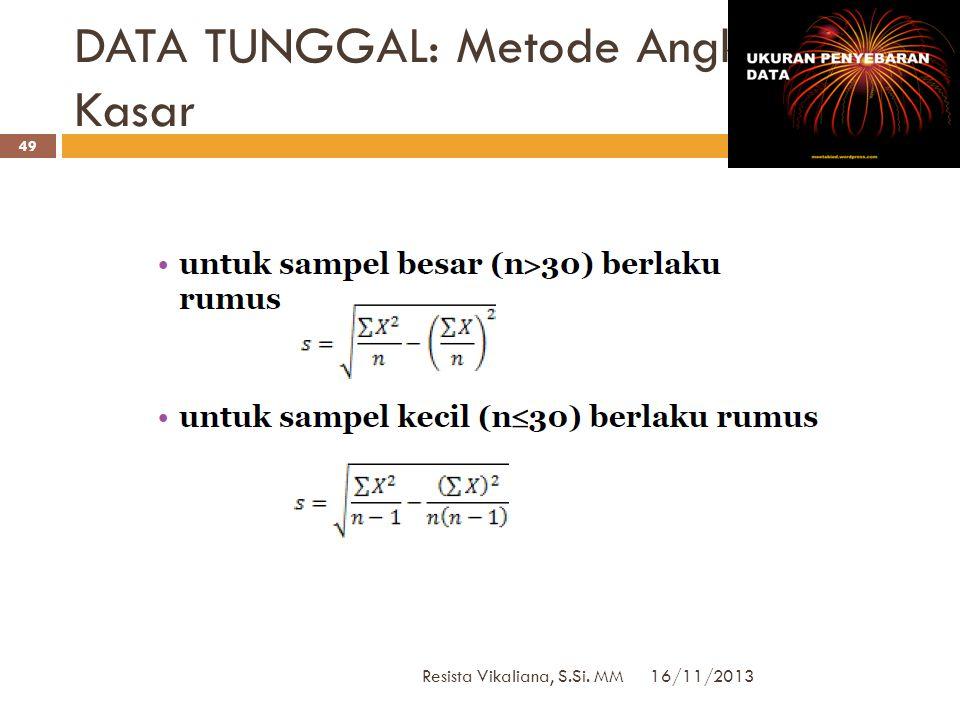 DATA TUNGGAL :Metode angka biasa 16/11/2013 Resista Vikaliana, S.Si. MM 48