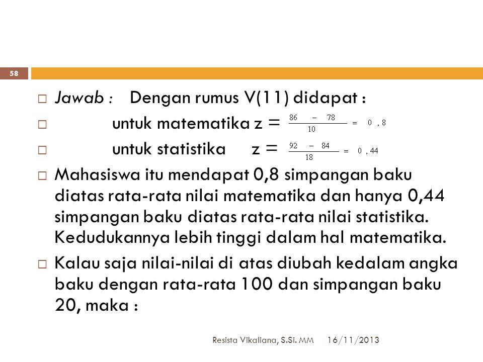 16/11/2013 Resista Vikaliana, S.Si. MM 57  Angka baku dipakai untuk membandingkan keadaan distribusi sesuatu hal.  Contoh :  Seorang mahasiswa mend