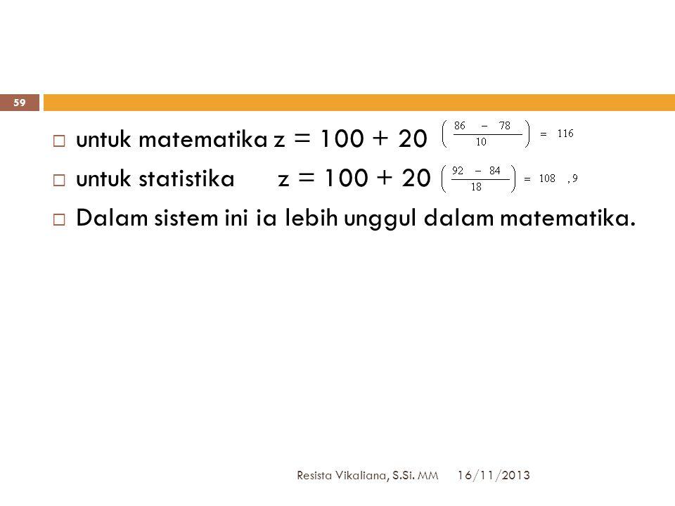 16/11/2013 Resista Vikaliana, S.Si. MM 58  Jawab : Dengan rumus V(11) didapat :  untuk matematika z =  untuk statistika z =  Mahasiswa itu mendapa