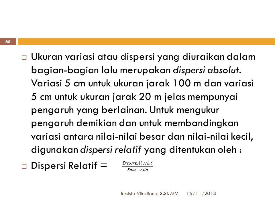 16/11/2013 Resista Vikaliana, S.Si. MM 59  untuk matematika z = 100 + 20  untuk statistika z = 100 + 20  Dalam sistem ini ia lebih unggul dalam mat