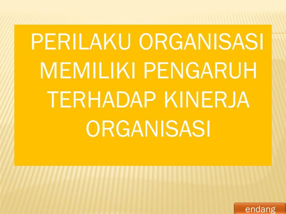 PERILAKU ORGANISASI MEMILIKI PENGARUH TERHADAP KINERJA ORGANISASI