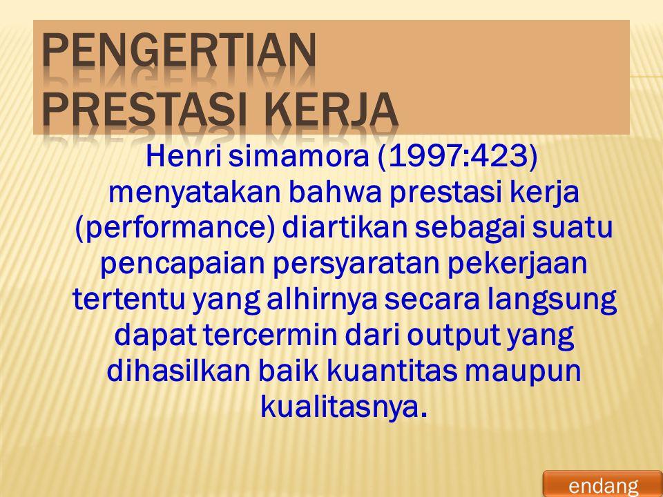 Henri simamora (1997:423) menyatakan bahwa prestasi kerja (performance) diartikan sebagai suatu pencapaian persyaratan pekerjaan tertentu yang alhirny